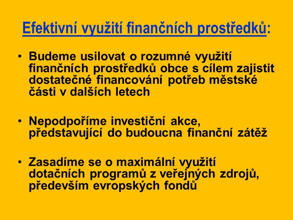 Efektivní využití finančních prostředků: Budeme usilovat o rozumné využití finančních prostředků obce s cílem zajistit dostatečné financování potřeb m