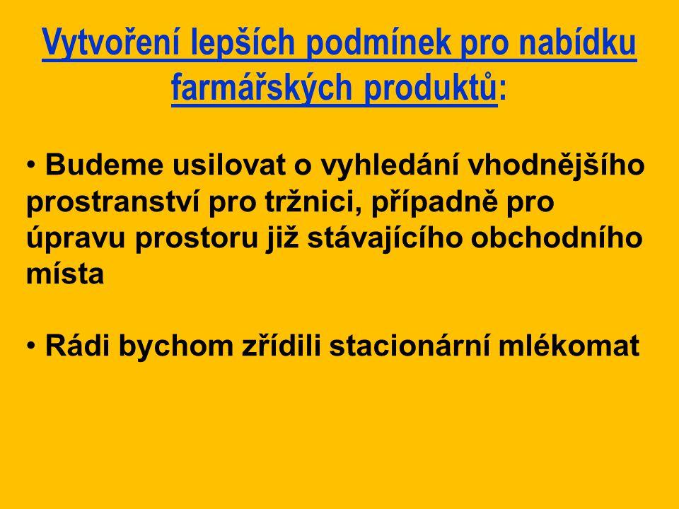 Vytvoření lepších podmínek pro nabídku farmářských produktů: Budeme usilovat o vyhledání vhodnějšího prostranství pro tržnici, případně pro úpravu pro