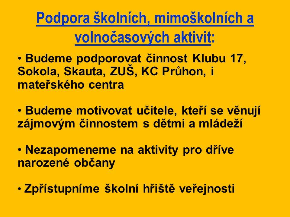 Podpora školních, mimoškolních a volnočasových aktivit: Budeme podporovat činnost Klubu 17, Sokola, Skauta, ZUŠ, KC Průhon, i mateřského centra Budeme