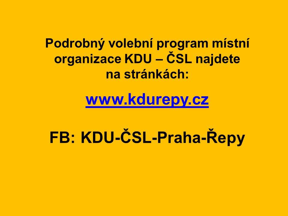 Podrobný volební program místní organizace KDU – ČSL najdete na stránkách: www.kdurepy.cz FB: KDU-ČSL-Praha-Řepy