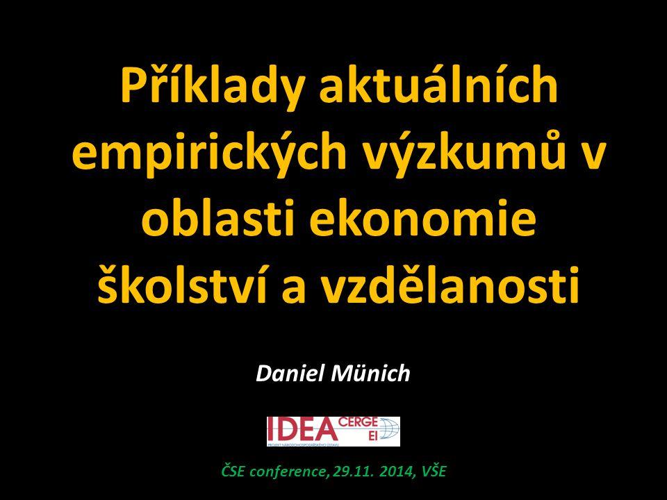 Příklady aktuálních empirických výzkumů v oblasti ekonomie školství a vzdělanosti ČSE conference, 29.11.