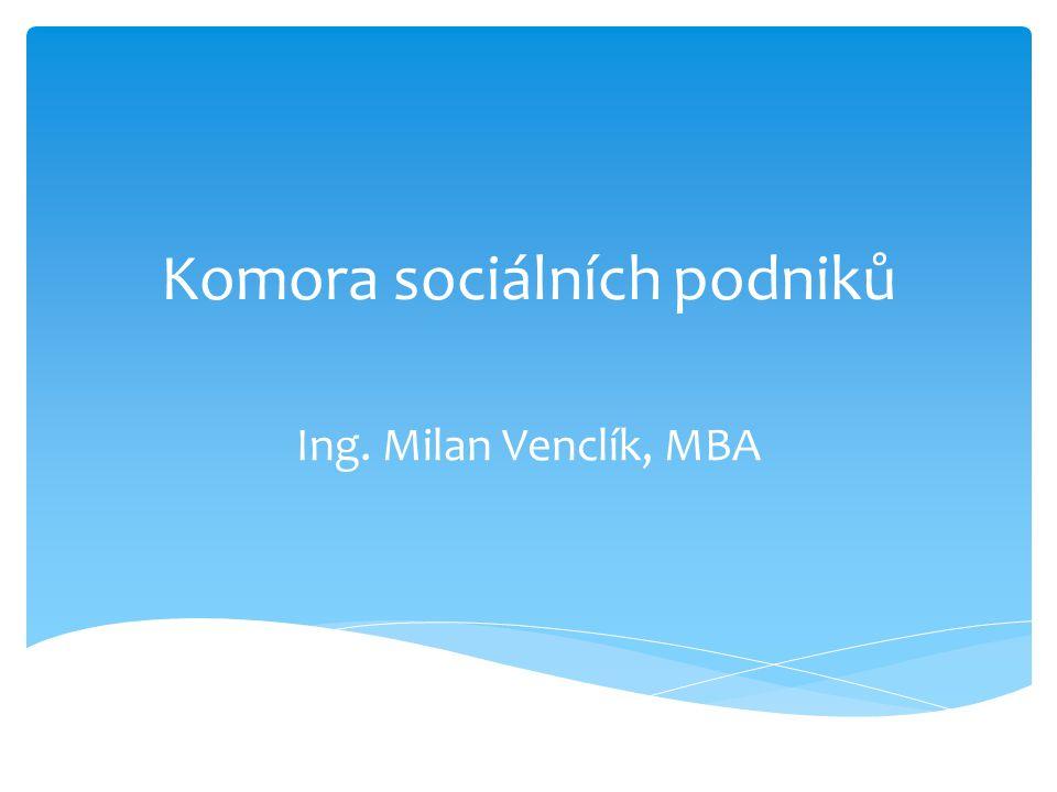 Komora sociálních podniků Ing. Milan Venclík, MBA