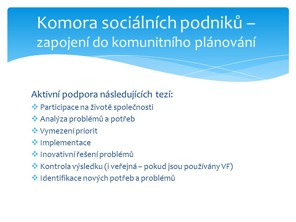 Aktivní podpora následujících tezí:  Participace na životě společnosti  Analýza problémů a potřeb  Vymezení priorit  Implementace  Inovativní řeš