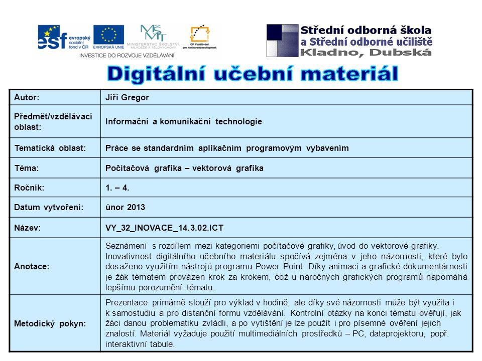 Autor:Jiří Gregor Předmět/vzdělávací oblast: Informační a komunikační technologie Tematická oblast:Práce se standardním aplikačním programovým vybaven