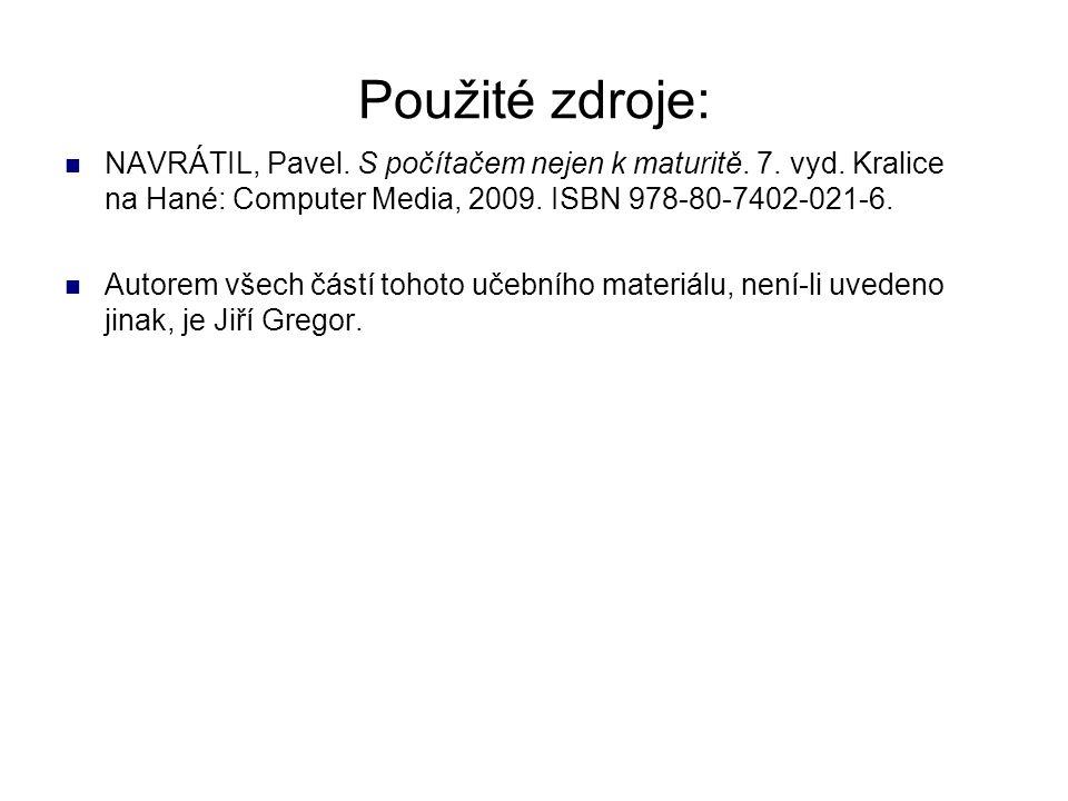 Použité zdroje: NAVRÁTIL, Pavel. S počítačem nejen k maturitě. 7. vyd. Kralice na Hané: Computer Media, 2009. ISBN 978-80-7402-021-6. Autorem všech čá