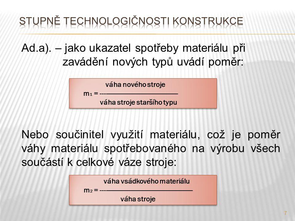 7 Ad.a). – jako ukazatel spotřeby materiálu při zavádění nových typů uvádí poměr: Nebo součinitel využití materiálu, což je poměr váhy materiálu spotř