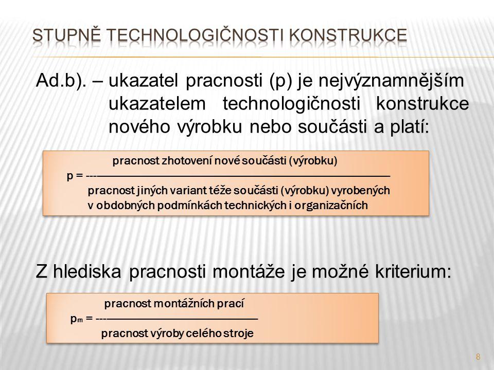 8 Ad.b). – ukazatel pracnosti (p) je nejvýznamnějším ukazatelem technologičnosti konstrukce nového výrobku nebo součásti a platí: Z hlediska pracnosti