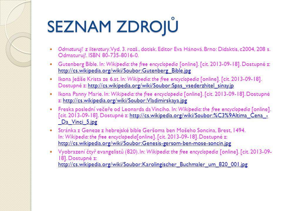 SEZNAM ZDROJŮ Odmaturuj! z literatury. Vyd. 3. rozš., dotisk. Editor Eva Hánová. Brno: Didaktis, c2004, 208 s. Odmaturuj!. ISBN 80-735-8016-0. Gutenbe