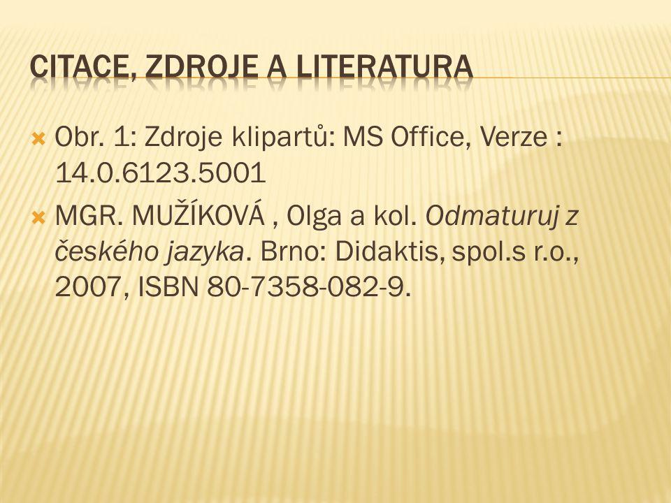  Obr. 1: Zdroje klipartů: MS Office, Verze : 14.0.6123.5001  MGR. MUŽÍKOVÁ, Olga a kol. Odmaturuj z českého jazyka. Brno: Didaktis, spol.s r.o., 200
