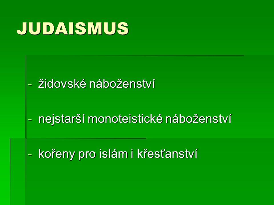 JUDAISMUS -židovské náboženství -nejstarší monoteistické náboženství -kořeny pro islám i křesťanství