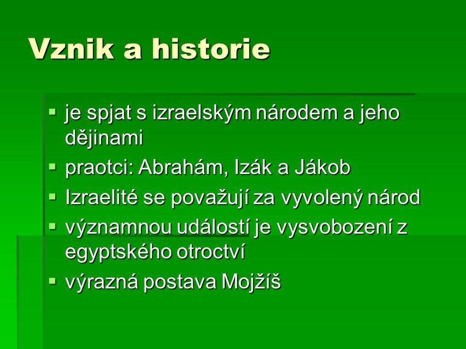 Vznik a historie  je spjat s izraelským národem a jeho dějinami  praotci: Abrahám, Izák a Jákob  Izraelité se považují za vyvolený národ  významnou událostí je vysvobození z egyptského otroctví  výrazná postava Mojžíš