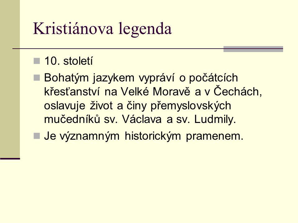 Kristiánova legenda 10. století Bohatým jazykem vypráví o počátcích křesťanství na Velké Moravě a v Čechách, oslavuje život a činy přemyslovských muče
