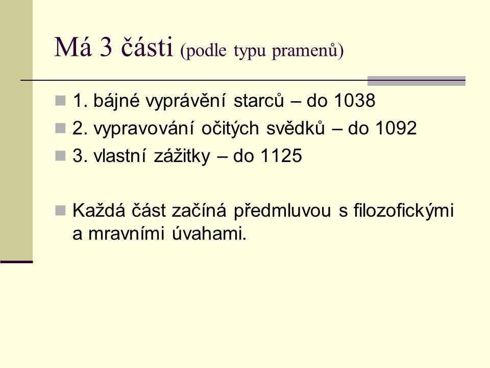 Má 3 části (podle typu pramenů) 1. bájné vyprávění starců – do 1038 2. vypravování očitých svědků – do 1092 3. vlastní zážitky – do 1125 Každá část za