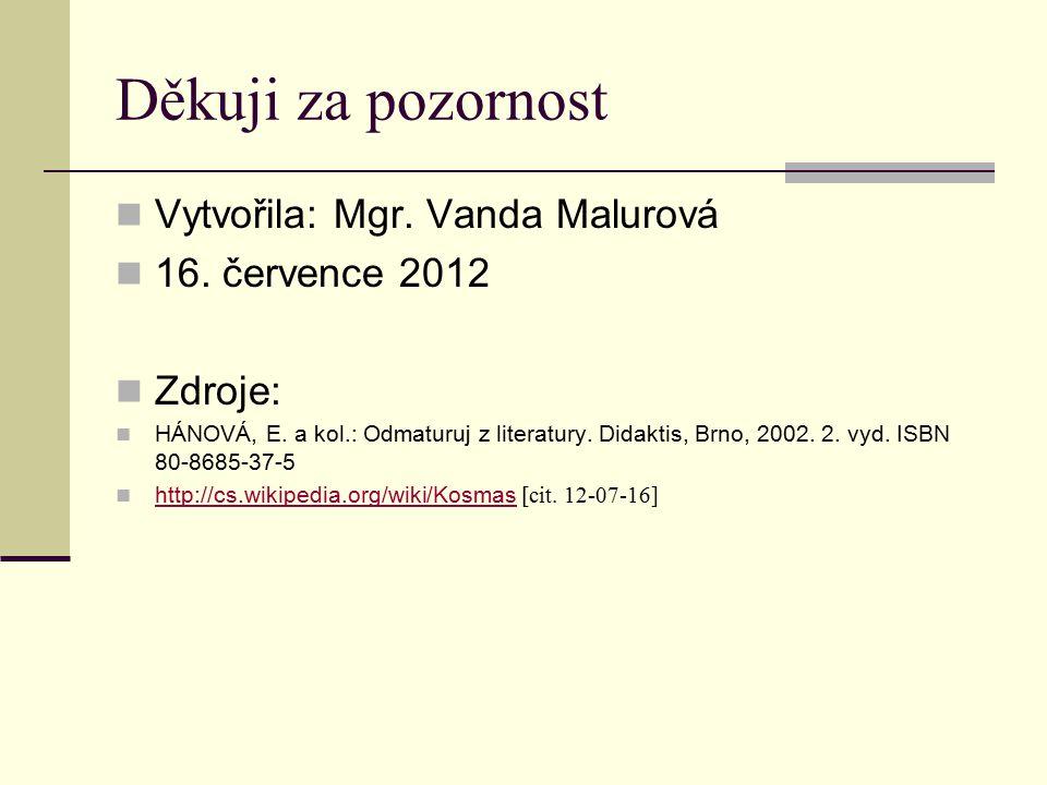 Děkuji za pozornost Vytvořila: Mgr. Vanda Malurová 16. července 2012 Zdroje: HÁNOVÁ, E. a kol.: Odmaturuj z literatury. Didaktis, Brno, 2002. 2. vyd.