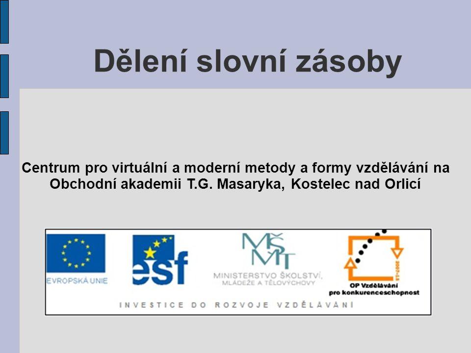 Dělení slovní zásoby Centrum pro virtuální a moderní metody a formy vzdělávání na Obchodní akademii T.G. Masaryka, Kostelec nad Orlicí