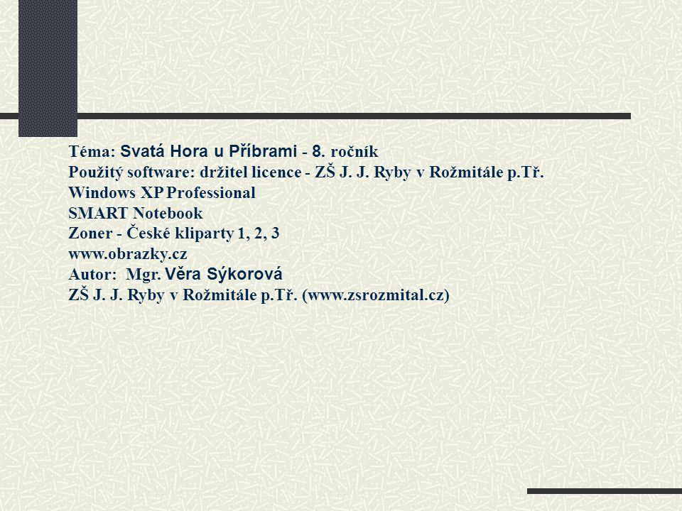 Téma: Svatá Hora u Příbrami - 8. ročník Použitý software: držitel licence - ZŠ J.
