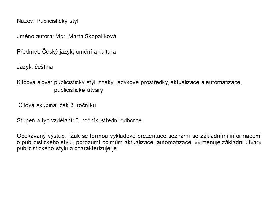 Název: Publicistický styl Jméno autora: Mgr. Marta Skopalíková Předmět: Český jazyk, umění a kultura Jazyk: čeština Klíčová slova: publicistický styl,