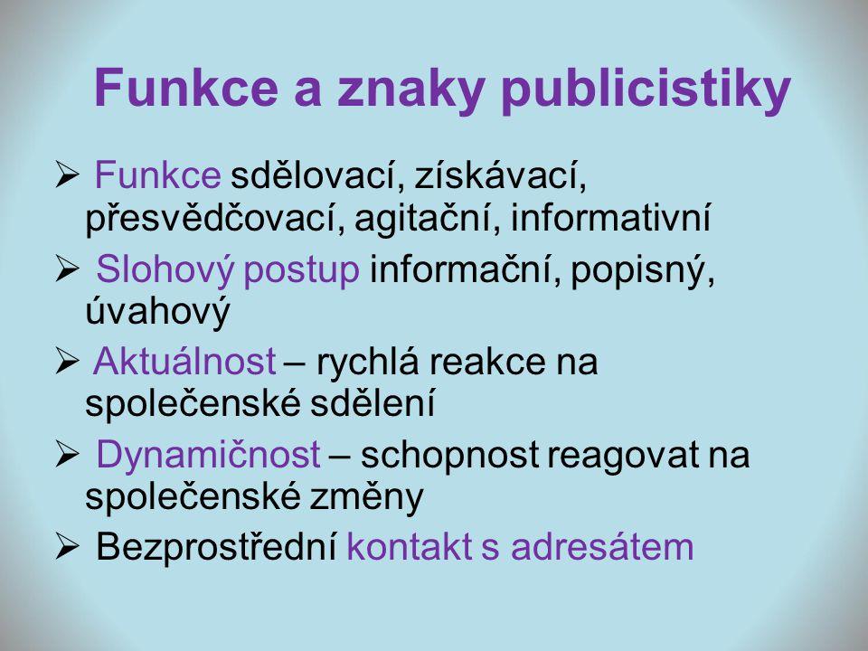 Funkce a znaky publicistiky  Funkce sdělovací, získávací, přesvědčovací, agitační, informativní  Slohový postup informační, popisný, úvahový  Aktuá