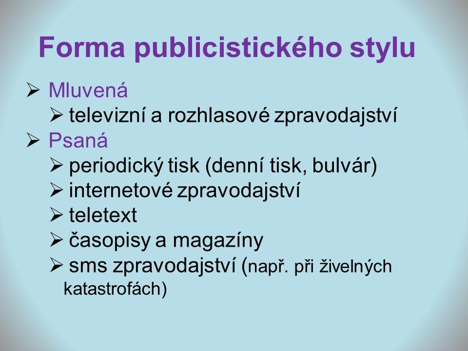 Forma publicistického stylu  Mluvená  televizní a rozhlasové zpravodajství  Psaná  periodický tisk (denní tisk, bulvár)  internetové zpravodajstv