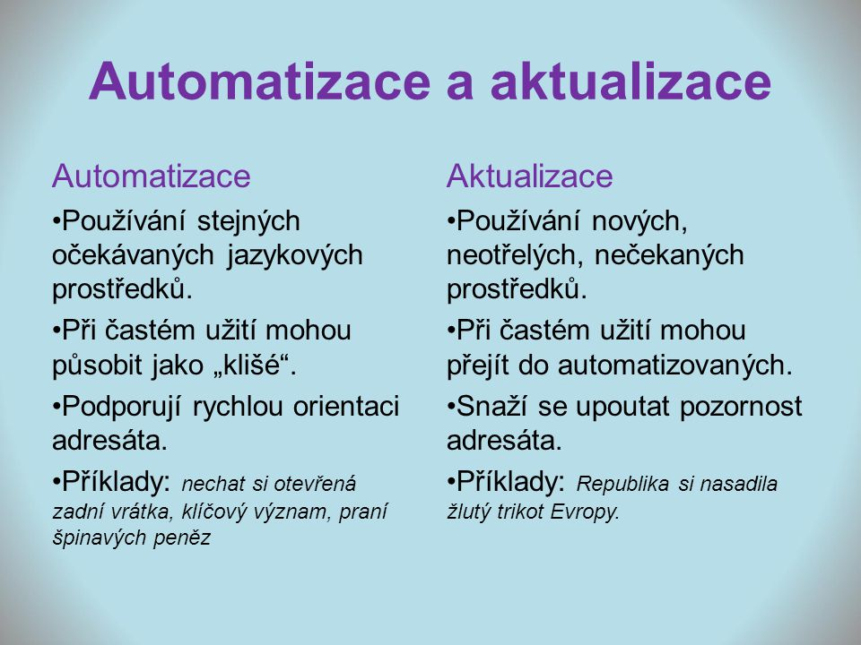 """Automatizace a aktualizace Automatizace Používání stejných očekávaných jazykových prostředků. Při častém užití mohou působit jako """"klišé"""". Podporují r"""