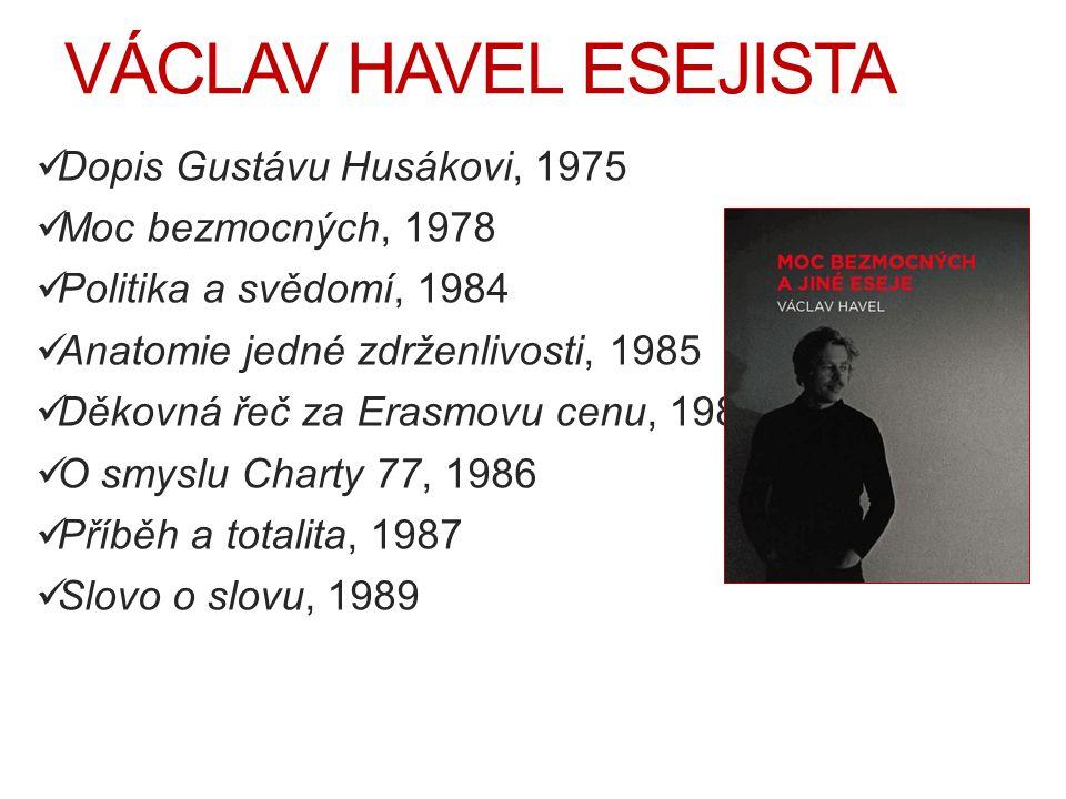 VÁCLAV HAVEL ESEJISTA Dopis Gustávu Husákovi, 1975 Moc bezmocných, 1978 Politika a svědomí, 1984 Anatomie jedné zdrženlivosti, 1985 Děkovná řeč za Era