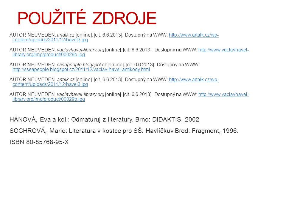 POUŽITÉ ZDROJE AUTOR NEUVEDEN. artalk.cz [online]. [cit. 6.6.2013]. Dostupný na WWW: http://www.artalk.cz/wp- content/uploads/2011/12/havel3.jpghttp:/