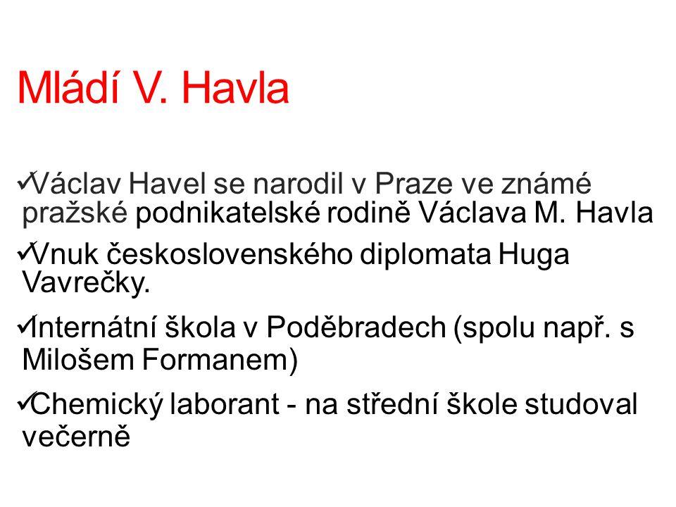 Mládí V. Havla Václav Havel se narodil v Praze ve známé pražské podnikatelské rodině Václava M. Havla Vnuk československého diplomata Huga Vavrečky. I