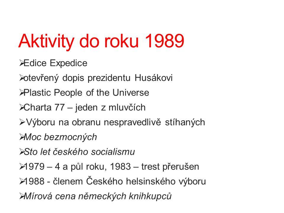 Aktivity do roku 1989  Edice Expedice  otevřený dopis prezidentu Husákovi  Plastic People of the Universe  Charta 77 – jeden z mluvčích  Výboru n