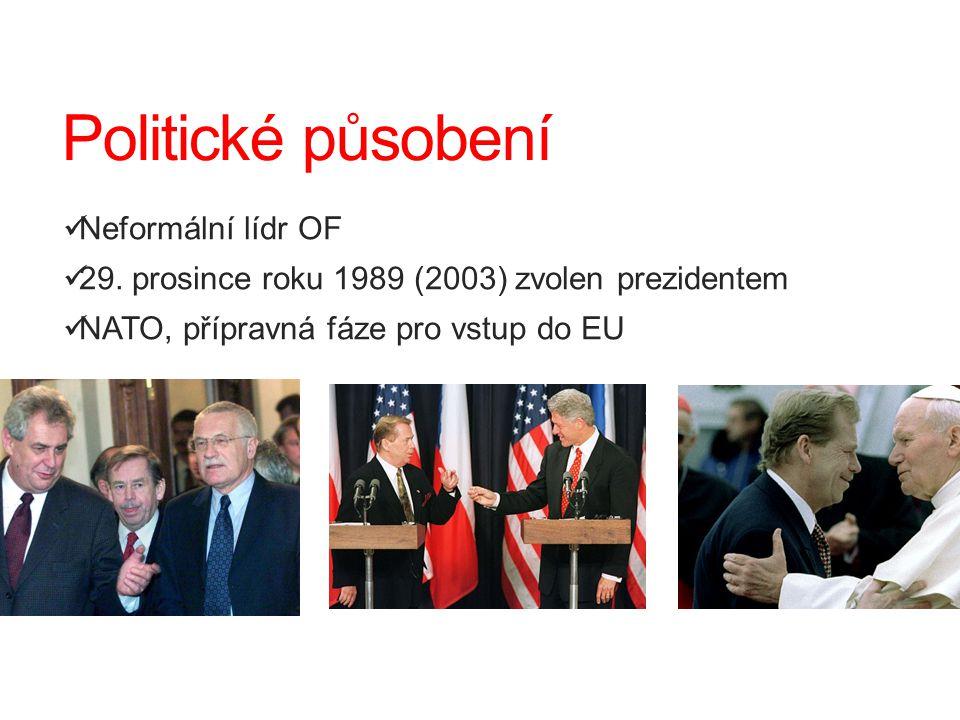 Politické působení Neformální lídr OF 29. prosince roku 1989 (2003) zvolen prezidentem NATO, přípravná fáze pro vstup do EU
