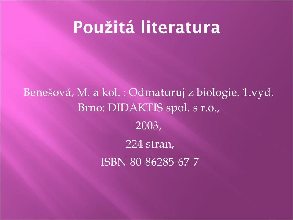 Pou ž itá literatura Benešová, M. a kol. : Odmaturuj z biologie. 1.vyd. Brno: DIDAKTIS spol. s r.o., 2003, 224 stran, ISBN 80-86285-67-7