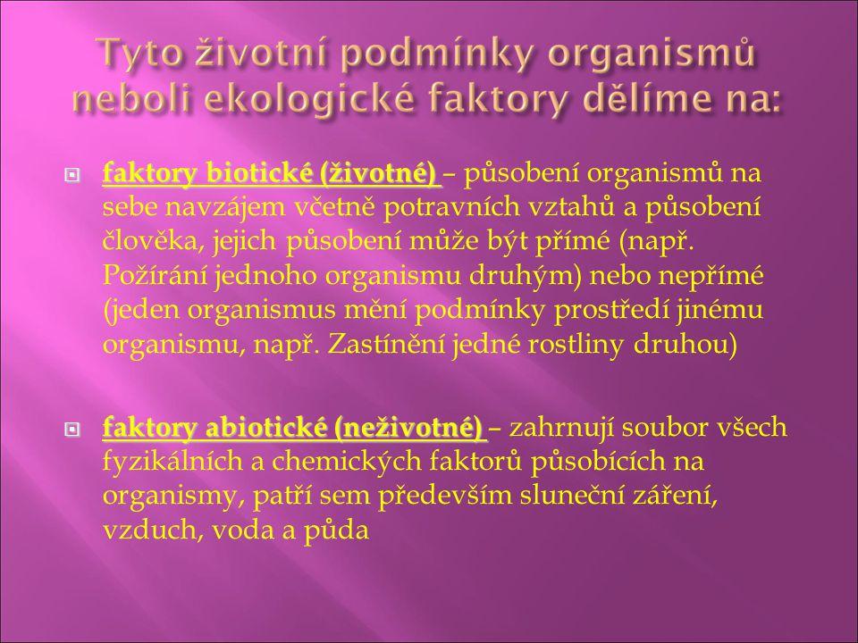  faktory biotické (životné)  faktory biotické (životné) – působení organismů na sebe navzájem včetně potravních vztahů a působení člověka, jejich pů