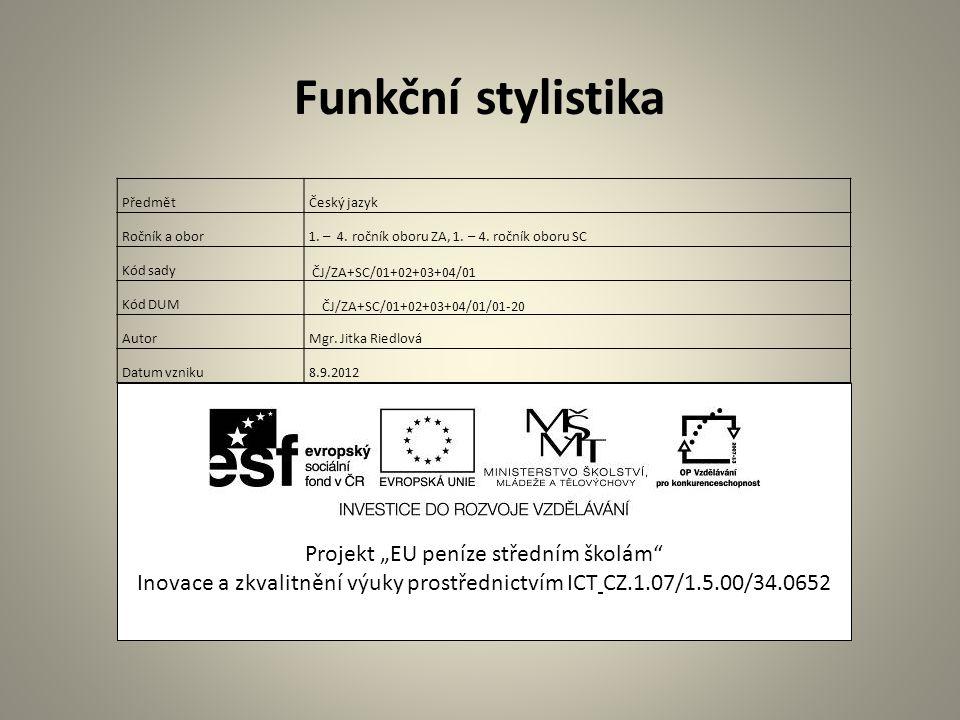 """Funkční stylistika Projekt """"EU peníze středním školám Inovace a zkvalitnění výuky prostřednictvím ICT CZ.1.07/1.5.00/34.0652 PředmětČeský jazyk Ročník a obor1."""