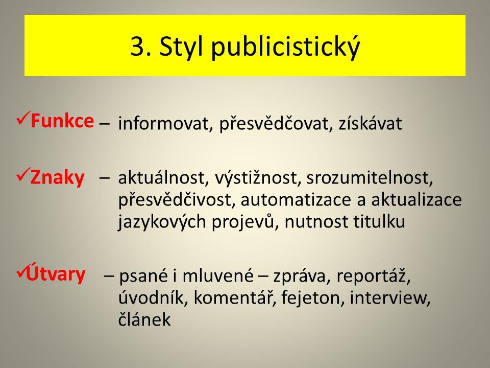 3. Styl publicistický – informovat, přesvědčovat, získávat – aktuálnost, výstižnost, srozumitelnost, přesvědčivost, automatizace a aktualizace jazykov