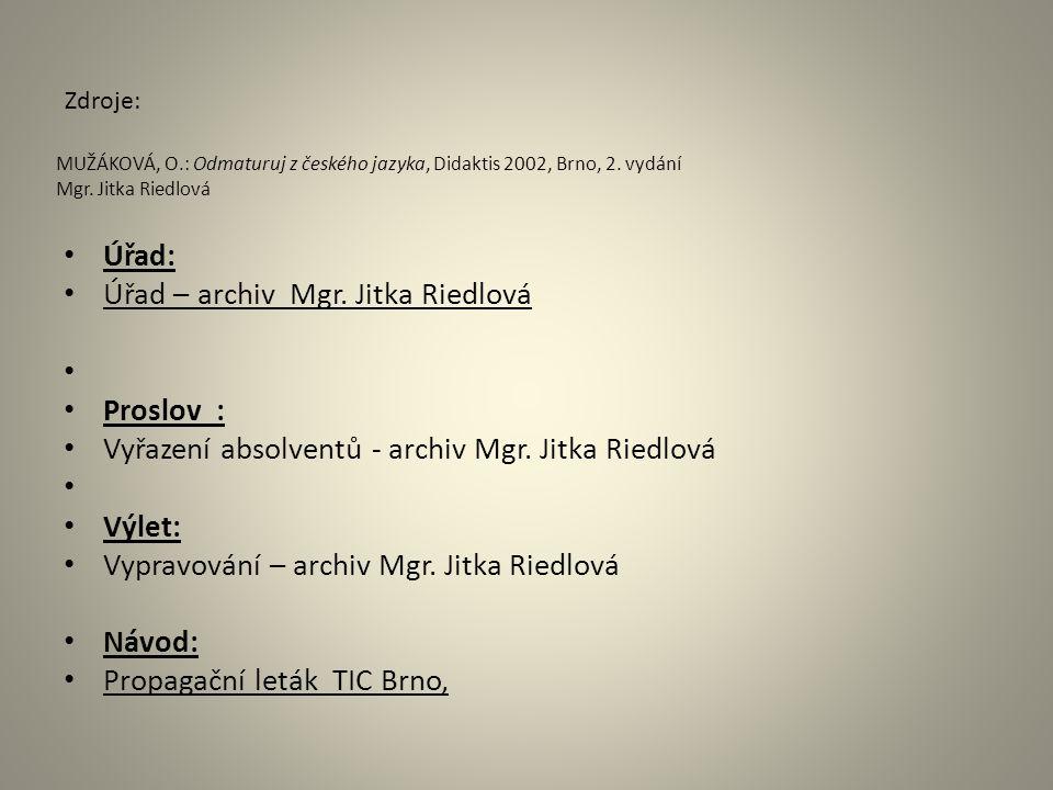 MUŽÁKOVÁ, O.: Odmaturuj z českého jazyka, Didaktis 2002, Brno, 2. vydání Mgr. Jitka Riedlová Zdroje: Úřad: Úřad – archiv Mgr. Jitka Riedlová Proslov :