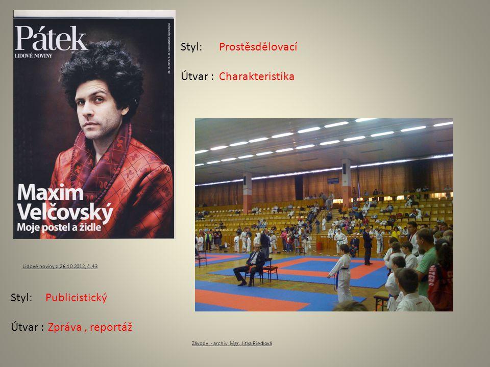 Prostěsdělovací Charakteristika Publicistický Zpráva, reportáž Lidové noviny z 26.10.2012, č.