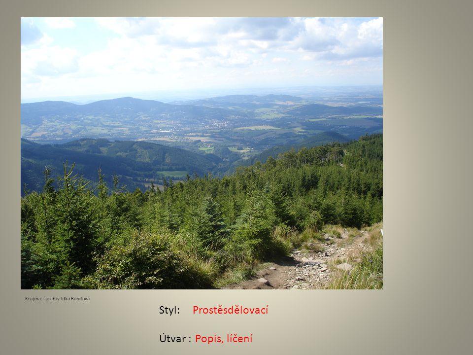 Prostěsdělovací Popis, líčení Krajina - archiv Jitka Riedlová Styl: Útvar :