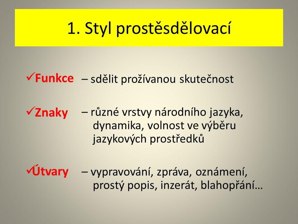 1. Styl prostěsdělovací – sdělit prožívanou skutečnost – různé vrstvy národního jazyka, dynamika, volnost ve výběru jazykových prostředků – vypravován