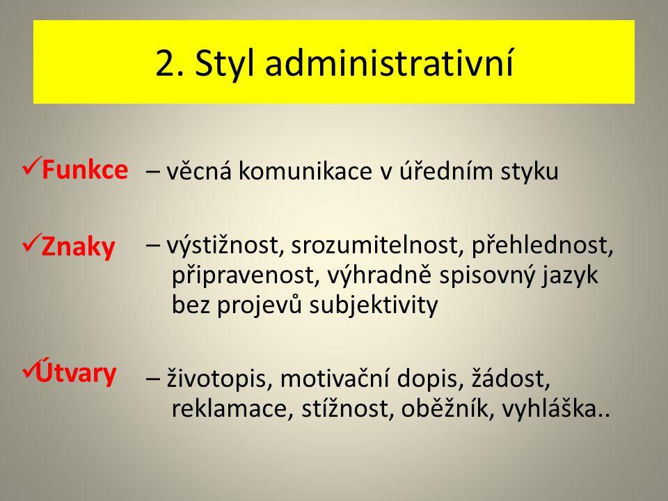 2. Styl administrativní – věcná komunikace v úředním styku – výstižnost, srozumitelnost, přehlednost, připravenost, výhradně spisovný jazyk bez projev