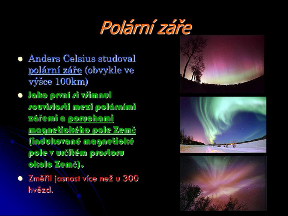 Polární záře Anders Celsius studoval polární záře (obvykle ve výšce 100km) Anders Celsius studoval polární záře (obvykle ve výšce 100km) Jako první si