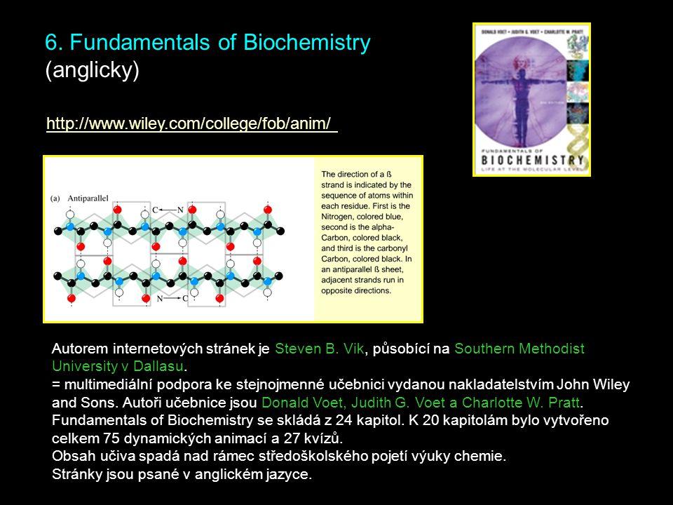 6. Fundamentals of Biochemistry (anglicky) http://www.wiley.com/college/fob/anim/ Autorem internetových stránek je Steven B. Vik, působící na Southern