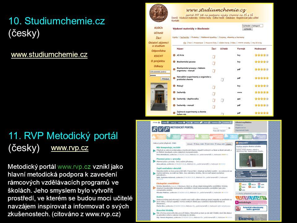 10. Studiumchemie.cz (česky) www.studiumchemie.cz 11. RVP Metodický portál (česky) www.rvp.cz Metodický portál www.rvp.cz vznikl jako hlavní metodická
