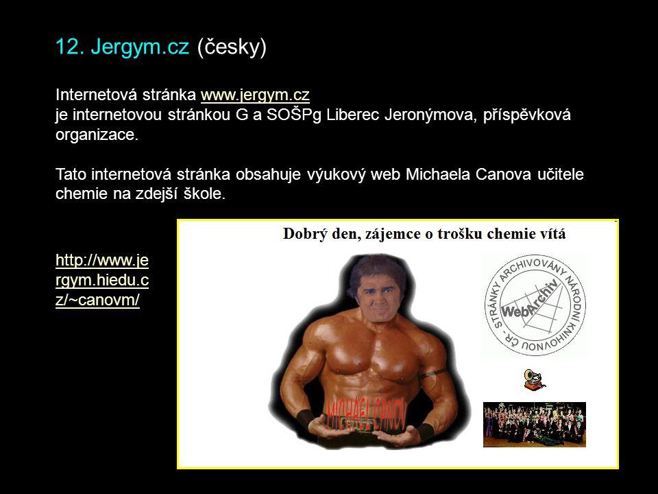 12. Jergym.cz (česky) Internetová stránka www.jergym.czwww.jergym.cz je internetovou stránkou G a SOŠPg Liberec Jeronýmova, příspěvková organizace. Ta