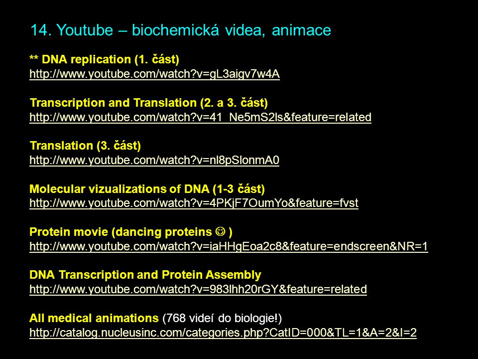 14. Youtube – biochemická videa, animace ** DNA replication (1. část) http://www.youtube.com/watch?v=gL3aigv7w4A Transcription and Translation (2. a 3