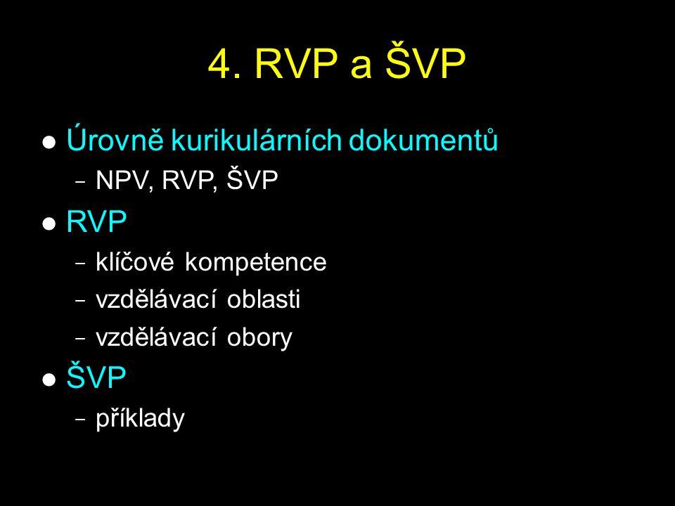 4. RVP a ŠVP Úrovně kurikulárních dokumentů − NPV, RVP, ŠVP RVP − klíčové kompetence − vzdělávací oblasti − vzdělávací obory ŠVP − příklady