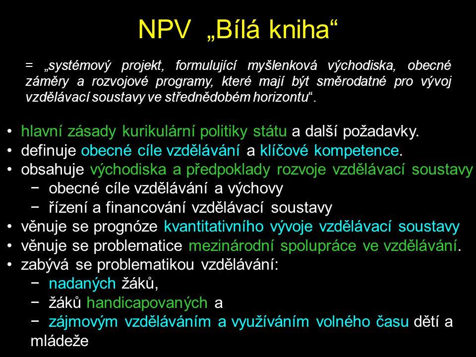 """NPV """"Bílá kniha"""" = """"systémový projekt, formulující myšlenková východiska, obecné záměry a rozvojové programy, které mají být směrodatné pro vývoj vzdě"""