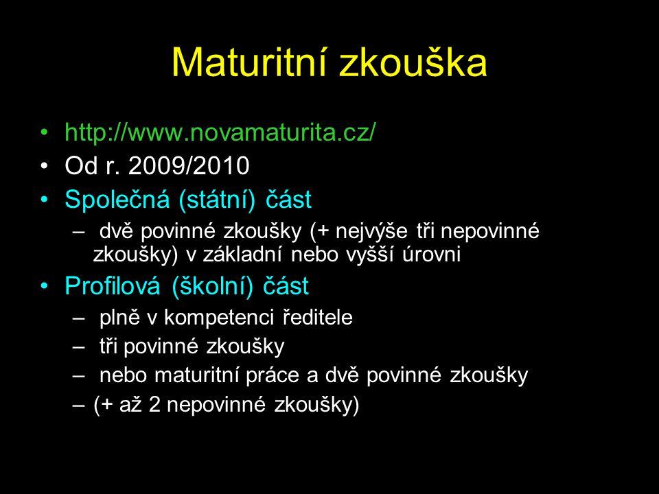 Maturitní zkouška http://www.novamaturita.cz/ Od r. 2009/2010 Společná (státní) část – dvě povinné zkoušky (+ nejvýše tři nepovinné zkoušky) v základn