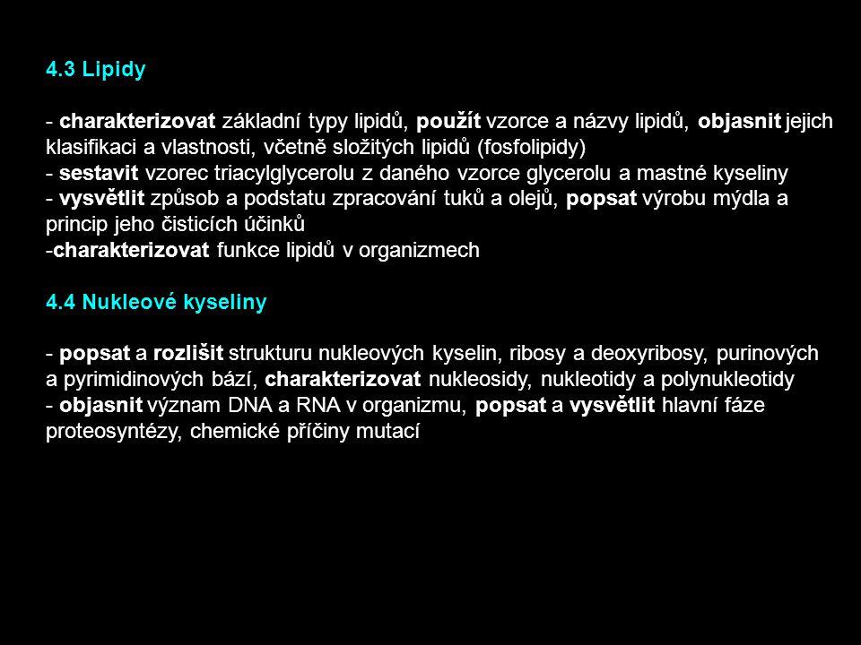 4.3 Lipidy - charakterizovat základní typy lipidů, použít vzorce a názvy lipidů, objasnit jejich klasifikaci a vlastnosti, včetně složitých lipidů (fo
