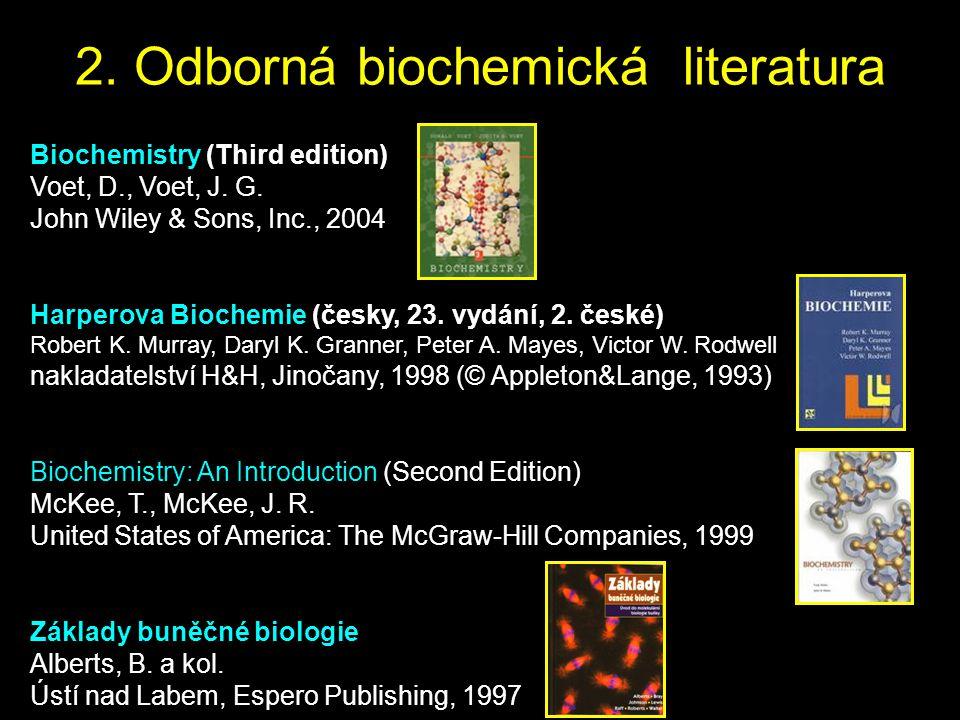 Biochemistry (Third edition) Voet, D., Voet, J. G. John Wiley & Sons, Inc., 2004 Harperova Biochemie (česky, 23. vydání, 2. české) Robert K. Murray, D