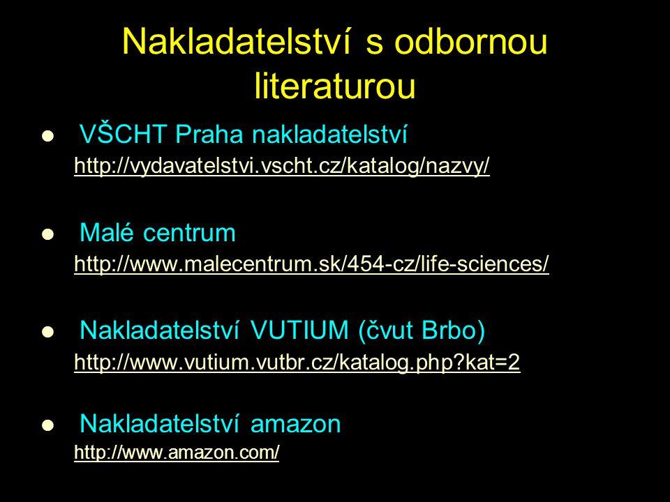 Nakladatelství s odbornou literaturou VŠCHT Praha nakladatelství http://vydavatelstvi.vscht.cz/katalog/nazvy/ Malé centrum http://www.malecentrum.sk/4