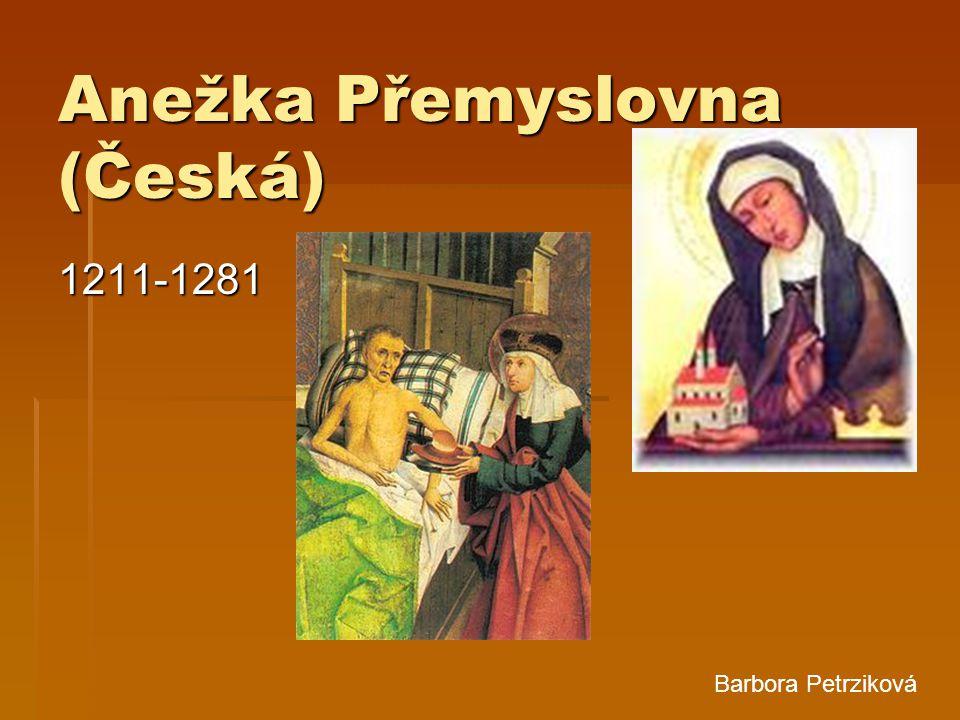 Anežka Přemyslovna (Česká) 1211-1281 Barbora Petrziková